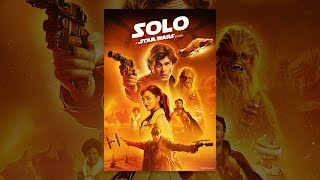 Download Solo: A Star Wars Story Video