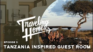 Download Ep.3: Traveling Home | A Tanzania Inspired Guest Room Video