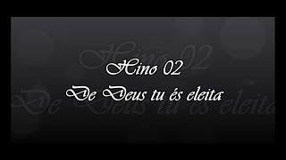 Download Hino 02 - De Deus tu és eleita ( Hinário 5 ) Video