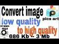 Download Convert image low quality to high quality.Pics art #Episode-3 Video