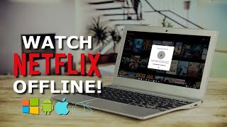 Download How To Watch Netflix Offline On Your PC or Smartphone Video