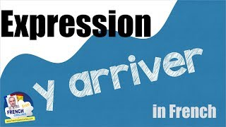 Download Expression Y ARRIVER in French Video
