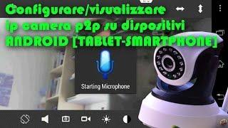 Download configurare/visionare p2p ip camera su dispositivi android Video