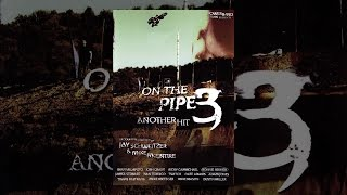 Download On the Pipe 3: Another Hit Video