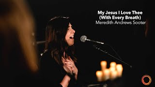 Download My Jesus I Love Thee (With Every Breath) - Meredith Andrews Sooter | Worship Circle Hymns Video