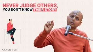 Download NEVER JUDGE OTHERS, YOU DON'T KNOW THEIR STORY! by Gaur Gopal Das Video