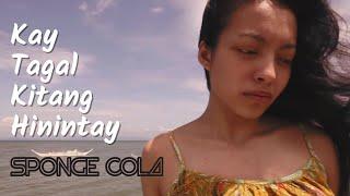 Download Sponge Cola - Kay Tagal Kitang Hinintay (OFFICIAL, HD + LYRICS) Video