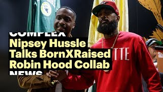 Download Nipsey Hussle & Spanto of BornXRaised Talk Robin Hood Collab Video