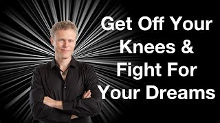Download Get Off Your Knees and Fight For Your Dreams Video