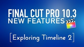 Download Final Cut Pro 10.3 New Features Lesson 2: Exploring Timeline 2 Video