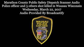 Download Marathon County Dispatch Scanner Audio Police officer and 3 others shot killed in Wausau Wisconsin Video