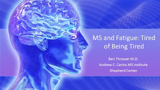 Download MS and Fatigue: Tired of Being Tired - Ben Thrower, M.D. - November 2015 Video