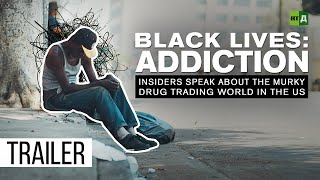 Download Black Lives: Addiction. Insiders speak about the murky drug trading world in the US (Trailer) Video