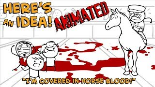 Download I'm Covered in Horse Blood! - Here's An Idea! ANIMATED Video