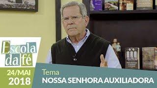 Download Escola da Fé - 24/05/18 - Nossa Senhora Auxiliadora Video