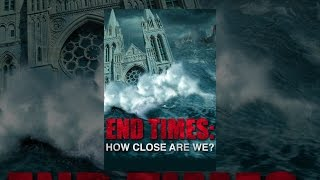 Download End Times: How Close Are We Video