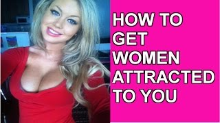 Download How to Get Women Attracted to You Video