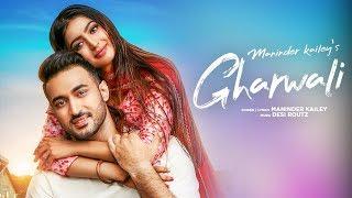 Download Gharwali: Maninder Kailey (Full Song) Desi Routz | Latest Punjabi Songs 2019 Video