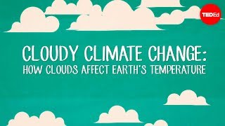 Download Cloudy climate change: How clouds affect Earth's temperature - Jasper Kirkby Video
