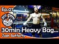 Download Ep.07 Heavy Bag 30 Minute Workout with MMA Coach Josh Rafferty... Video