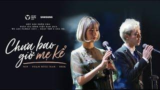 Download CHƯA BAO GIỜ MẸ KỂ - OFFICIAL MV FULL | MIN FT ERIK - NGÀY THỨ 8 CỦA MẸ Video
