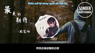 Download [Vietsub] Sự chờ đợi tuyệt nhất - Châu Bút Sướng 最美的期待 Video