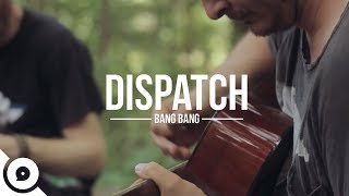 Download Dispatch - Bang Bang | OurVinyl Sessions Video