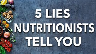 Download 5 Lies Nutritionists Want You To Believe Video