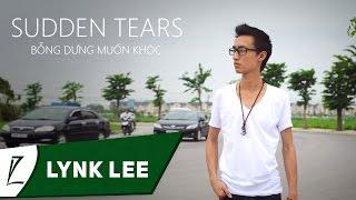 Download Sudden Tears - Lynk Lee (Bỗng dưng muốn khóc - Engsub/Lyrics) Video