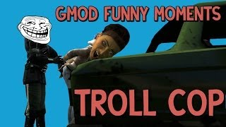 Download TROLL COP! - Garry's Mod DarkRP Funny Moments - Part 1 Video