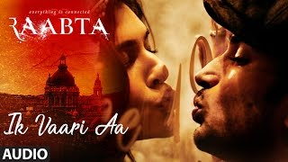 Download Ik Vaari Aa Full Audio Song | Raabta | Sushant & Kriti | Pritam Arijit Singh Amitabh Bhattacharya Video