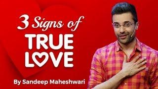 Download 3 Signs of TRUE LOVE - By Sandeep Maheshwari Video