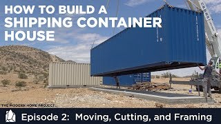 Download Building a Shipping Container Home | EP02 Moving, Cutting, and Framing a Container House Video