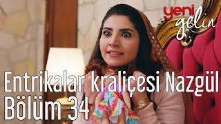Download Yeni Gelin 34. Bölüm - Entrikalar Kraliçesi Nazgül Video