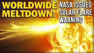 Download WORLDWIDE MELTDOWN: NASA ISSUES SOLAR FLARE WARNING Video