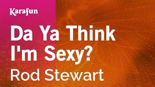 Download Karaoke Da Ya Think I'm Sexy? - Rod Stewart * Video