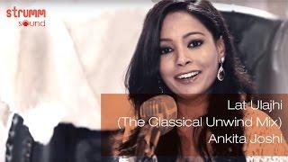 Download Lat Ulajhi I The Classical Unwind Mix I Ankita Joshi Video