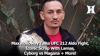 Download Max Holloway Talks UFC 212 Aldo Fight, Iconic Scrap With Lamas, Cyborg vs Magana + More! Video