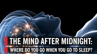Download The Mind After Midnight: Where Do You Go When You Go to Sleep? Video