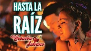 Download Corazón Serrano - Hasta La Raíz | Video Oficial Video