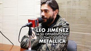 Download Leo Jiménez da su opinión sobre el nuevo disco de Metallica Video