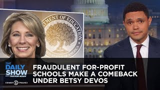 Download Fraudulent For-Profit Schools Make a Comeback Under Betsy DeVos | The Daily Show Video
