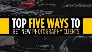 Download Top 5 Ways to Get Photography Clients Video