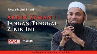 Download Akhir Zaman ! Jangan Tinggal Zikir Ini   Ustaz Mohd Shaffi Video