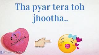 Download Breakup status Video for girlfriend - tha Pyar tera toh jhootha song Video