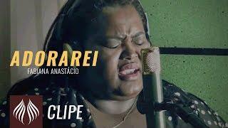 Download Fabiana Anastácio | Adorarei ″Clipe Oficial″ Video