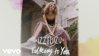 Download Izzy Bizu - Talking to You (Audio) Video