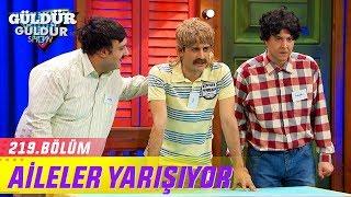 Download Güldür Güldür Show 219.Bölüm - Aileler Yarışıyor Video