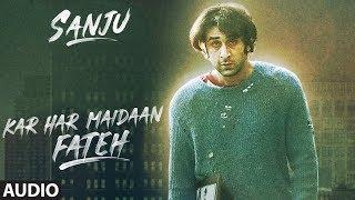 Download Kar Har Maidaan Fateh Full Audio | Sanju | Ranbir Kapoor | Rajkumar Hirani |Sukhwinder Singh |Shreya Video