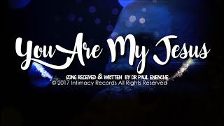Download YOU ARE MY JESUS - Dr Paul Enenche Video
